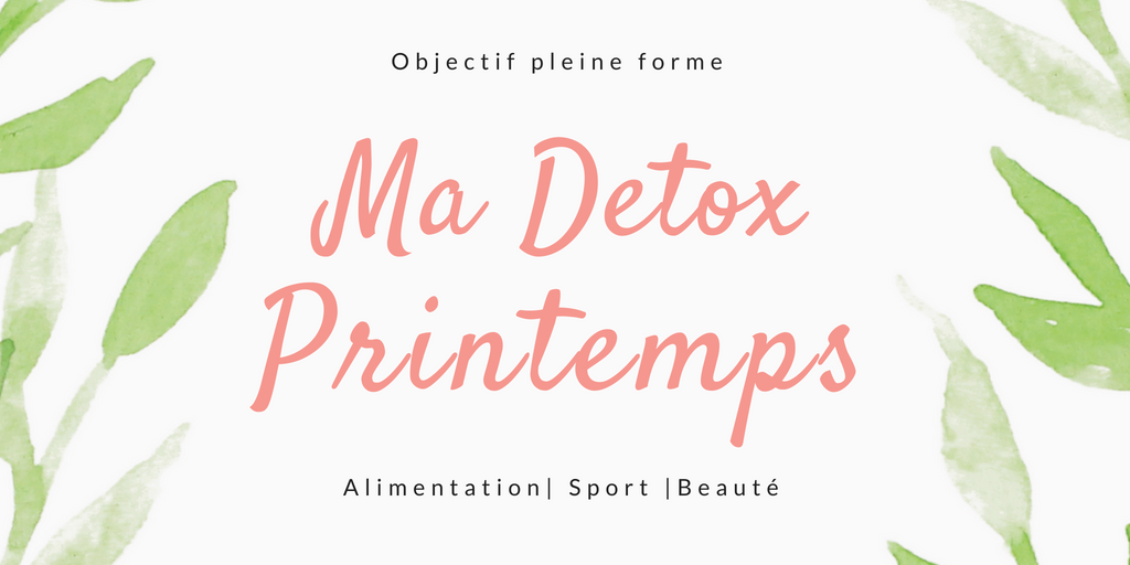 Detox-printemps-blog-lifestyle-beaute-sport-reequilibrage-alimentaire-forme-
